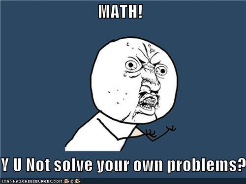 Math y u not solve your own problms Math Meme
