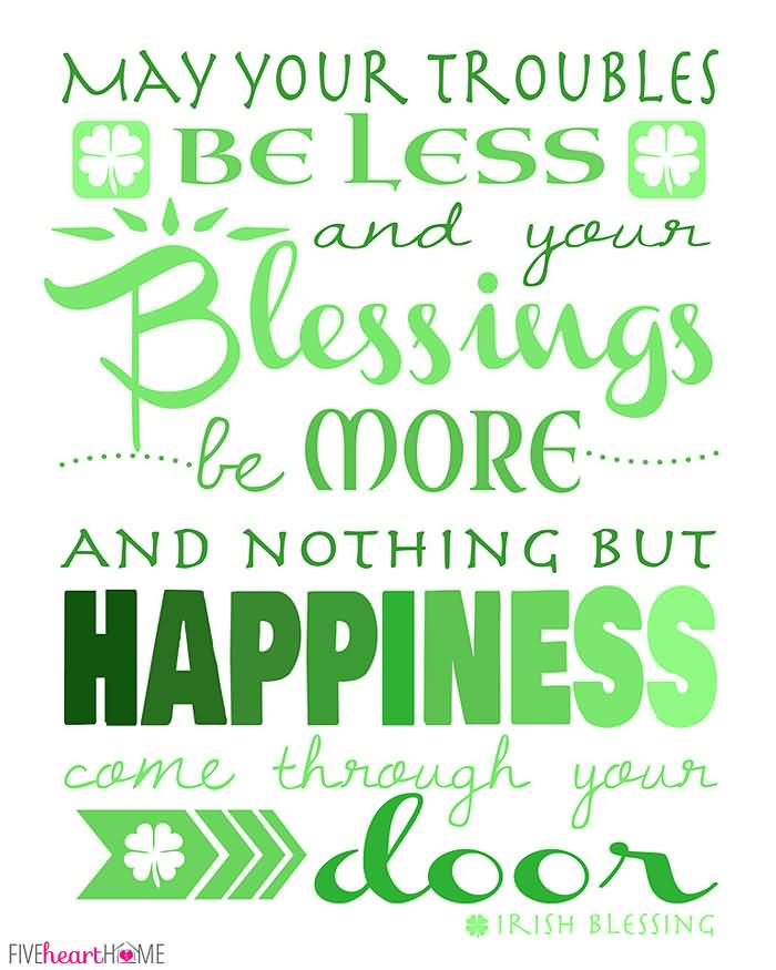 May Your Troubles Be Less And Your Blessing Be More And Nothing But Happiness St. Patrick's Day