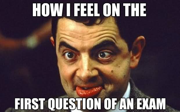 Mr Bean Meme How i feel on the first question of an exam