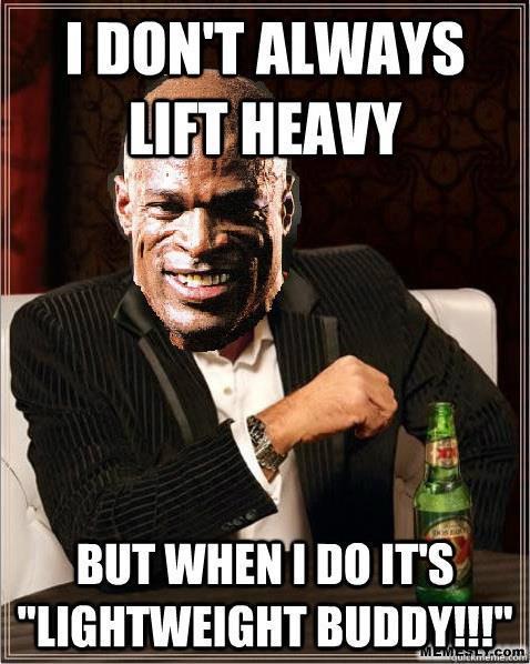 Muscle Meme I don't always lift heavy but when i do it's