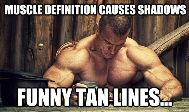 Muscle definition causes shadows funny tan lines Muscle Meme