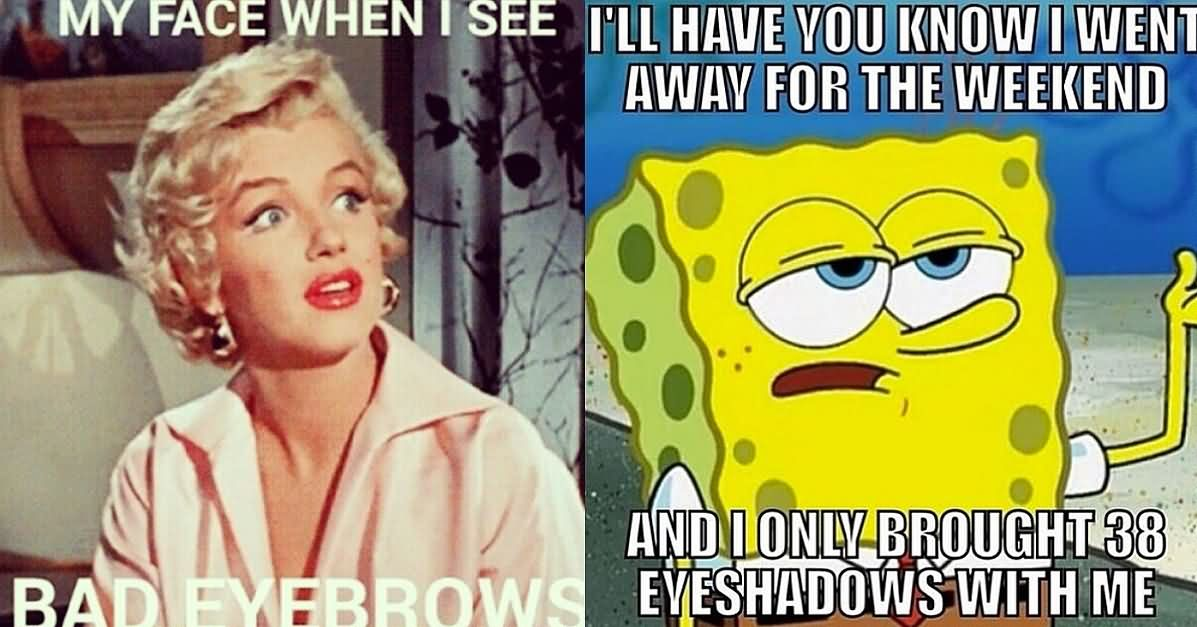 My face when i see bad eye brows Make Up Meme