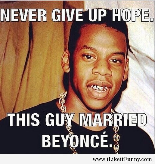 Never give up hope this guy married beyonce Cool Meme