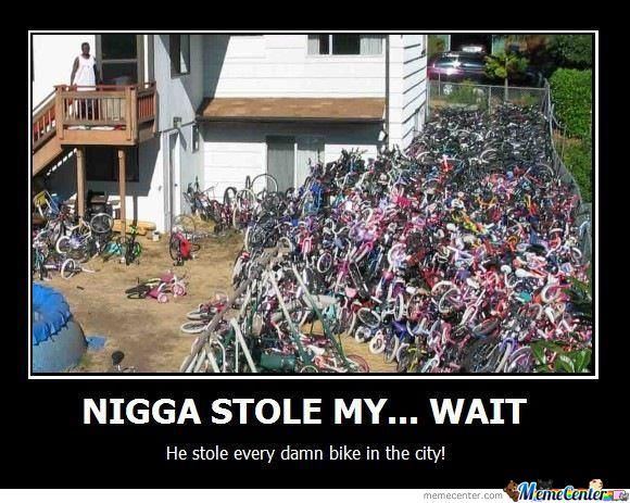 Nigga stole my wait Bike Meme