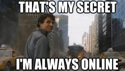 Online Meme That's my secret I'm always online