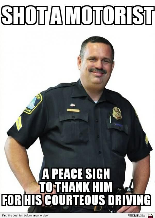 Shot a motorist a peace sign to thank him Cops Meme