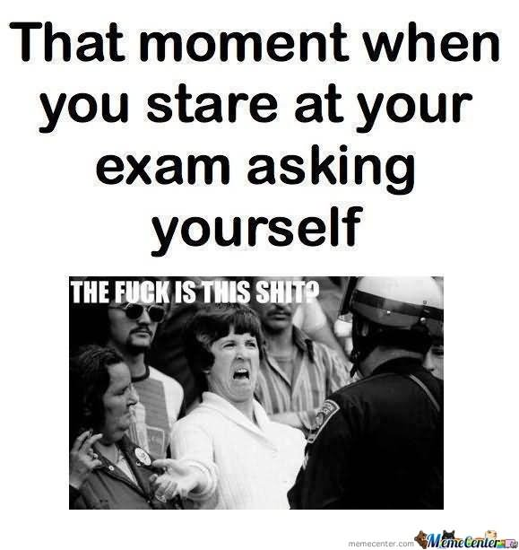 That moment when you stare at you exam asking Exam Meme