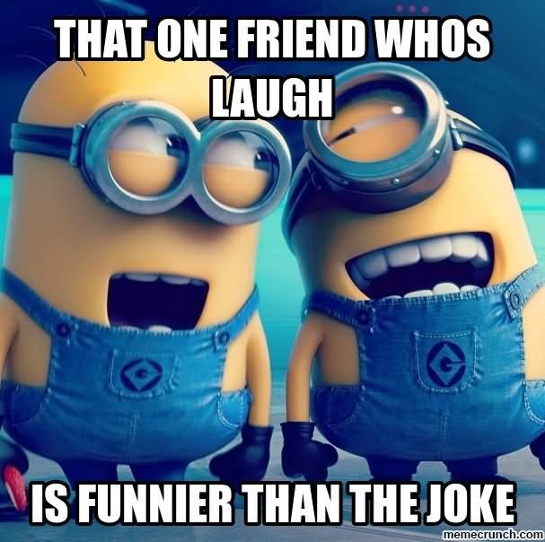 That one friend who's laugh is funnier Laugh Meme