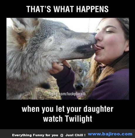 That's what happens when you let your daughter watch twilight Cool Meme
