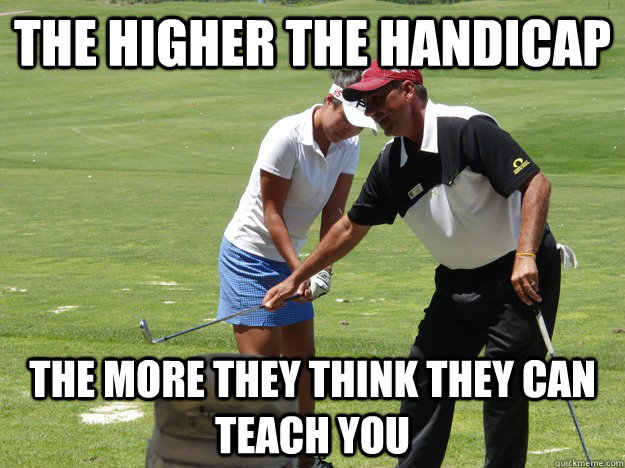 The higher the handicap the more they i think Golf Meme