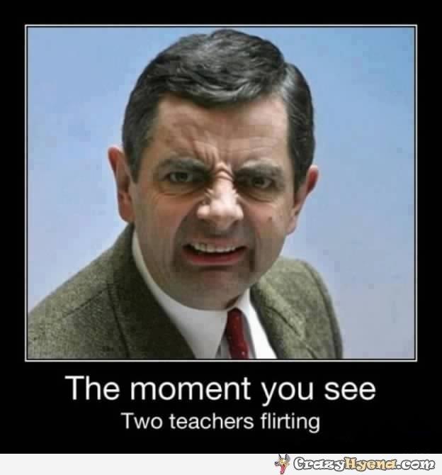The moment you see two teachers flirting Mr Bean Meme
