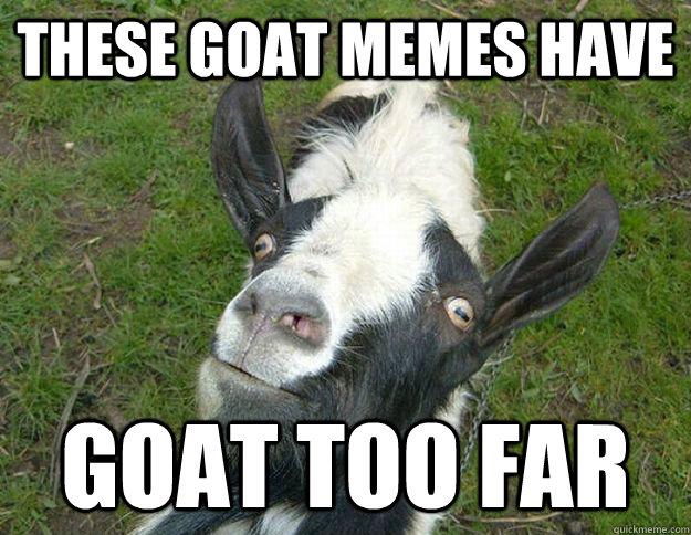 These goat memes have goat too far Goat Meme