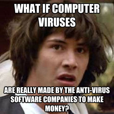 What if computer viruses are really made by the antivirus Computer Memes