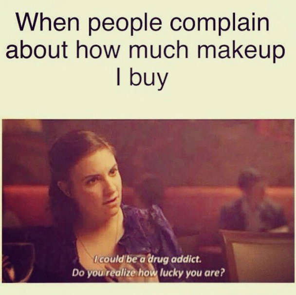 When people complain about how much makeup i buy Make Up Meme
