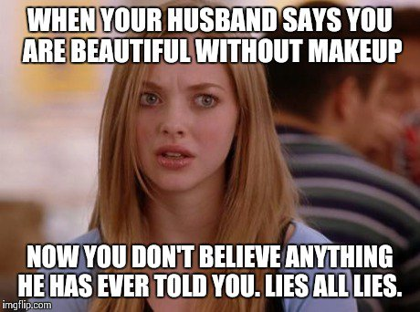 When your husband says you are beautiful without Make Up Meme