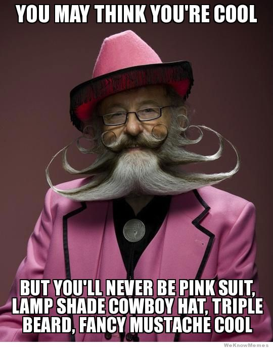 You may think you're cool but you'll never be pink suit Cool Meme
