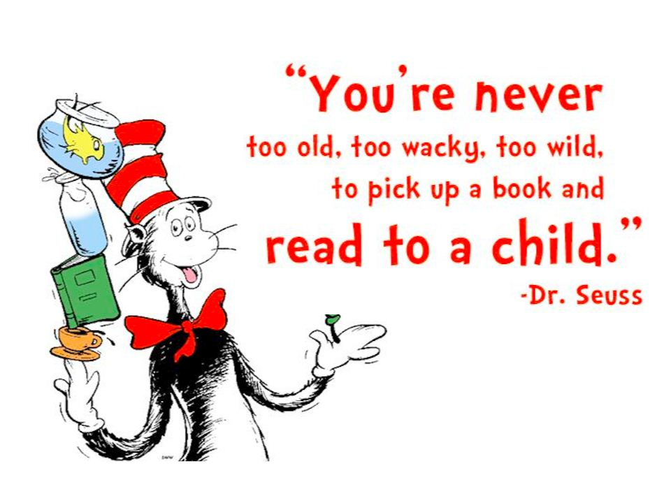 You're Never Too Old Too Wacky Too Wild To Pick Up A Book And Read To A Child Dr. Seuss Birthday Wishes
