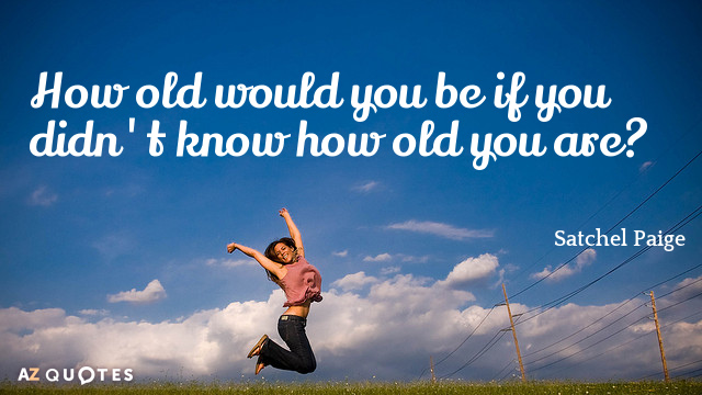 Age Quotes How old world you be if you