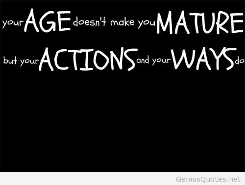 Age Quotes Your age doest make you mature