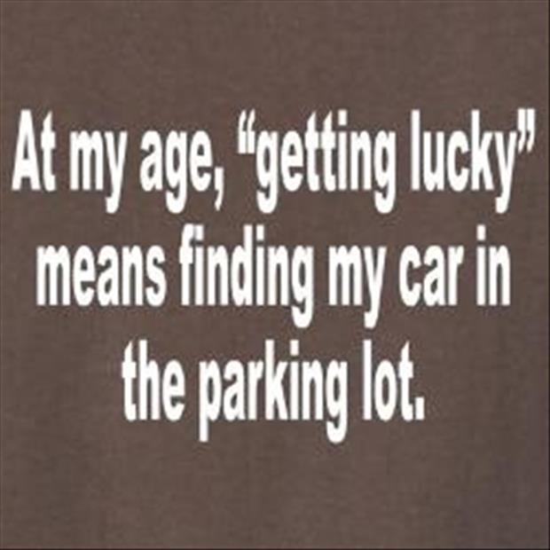 Old People Quotes Age Quotes At My Age Getting Lucky Means Finding My Car In The
