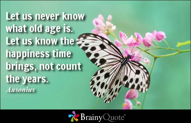 Age Quotes let us never know what old age is
