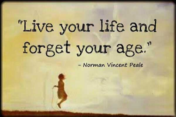 Age Quotes live your life and forget your age