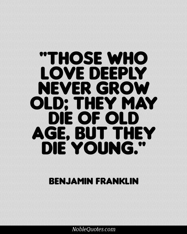 Age Quotes those who love deeply never grow old