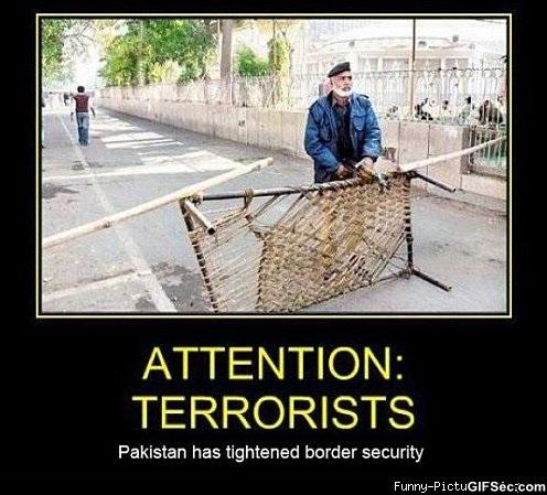 Attention terrorists Pakistan has tightened border Terrorists Meme