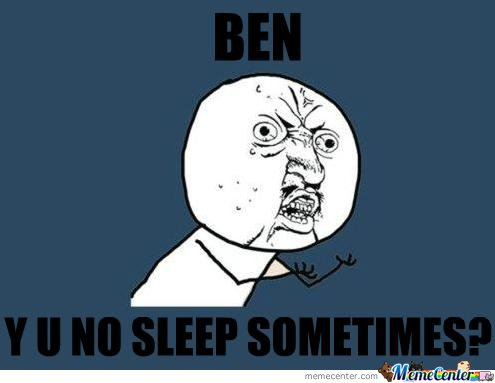 Ben y u no sleep sometimes Sleeping Meme