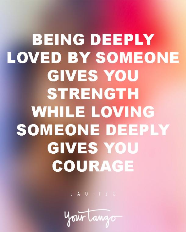 Best love Quotes being deeply loved by someone gives