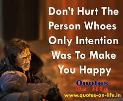 Best love Quotes don't hurt the person whose only intention was to make you happy