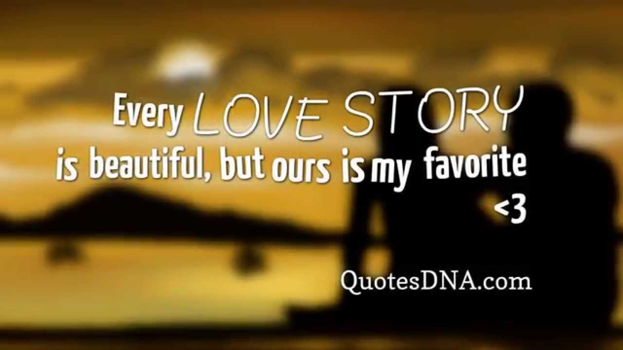 Best love Quotes every love story is beautiful but ours is my