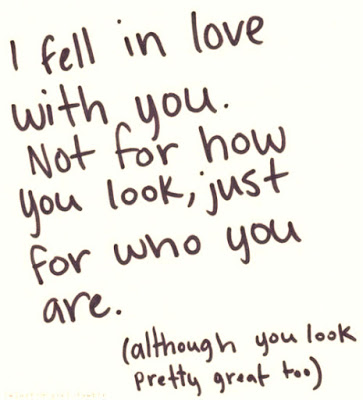 Best love Quotes i fell in love with you not for how you look just for who you are
