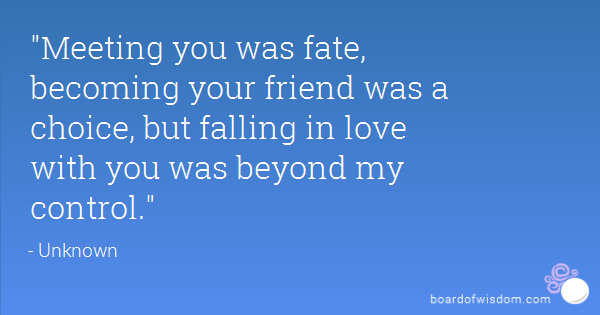Best love Quotes meeting you was fate becoming your friend was choice but falling in love