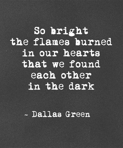 Best love Quotes so bright the flame burned in our