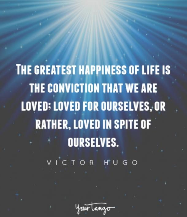Best love Quotes the greatest happiness of life is the conviction