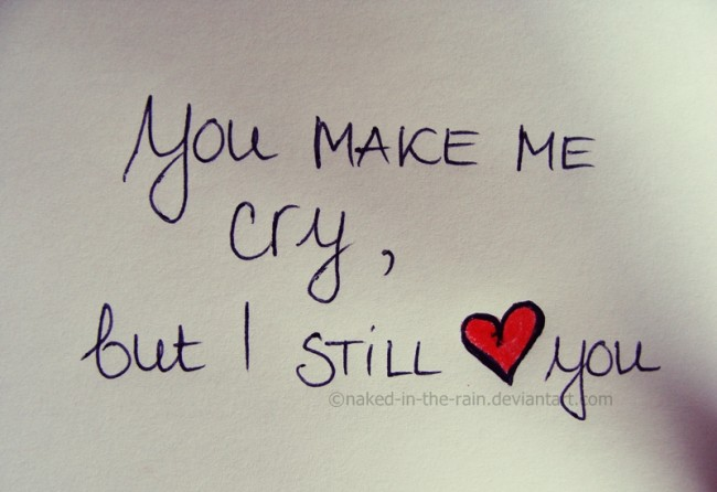 Best love Quotes you make me cry but i still love you