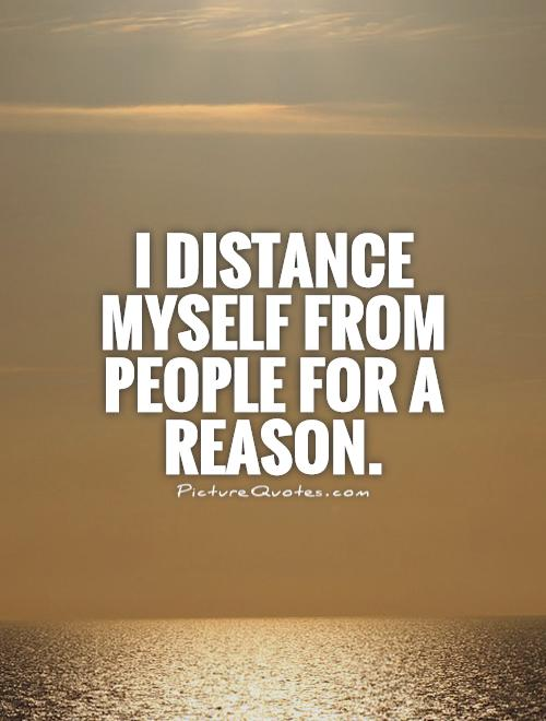 Broken Trust Quotes I distance myself from people for a reason
