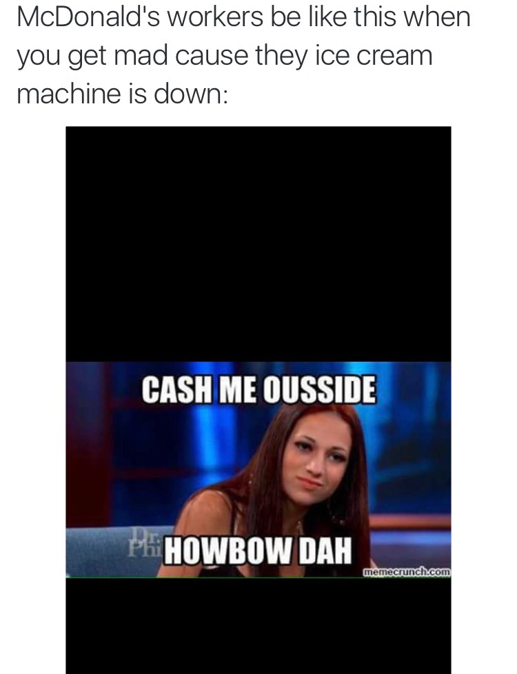 Cash Me Outside Meme McDonald's workers be like this