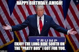 Donald Trump Birthday Meme Happy birthday amigo enjoy the long
