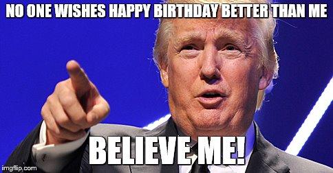 Donald Trump Birthday Meme No none wished happy birthday better than me