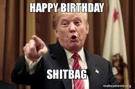 Donald Trump Birthday Meme happy birthday shitbag