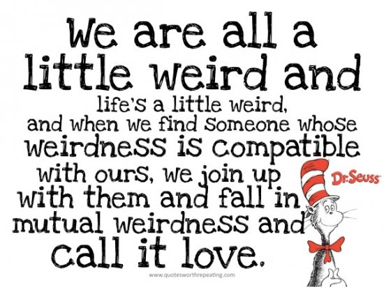 Dr Seuss Quotes we are all a little weird and life's