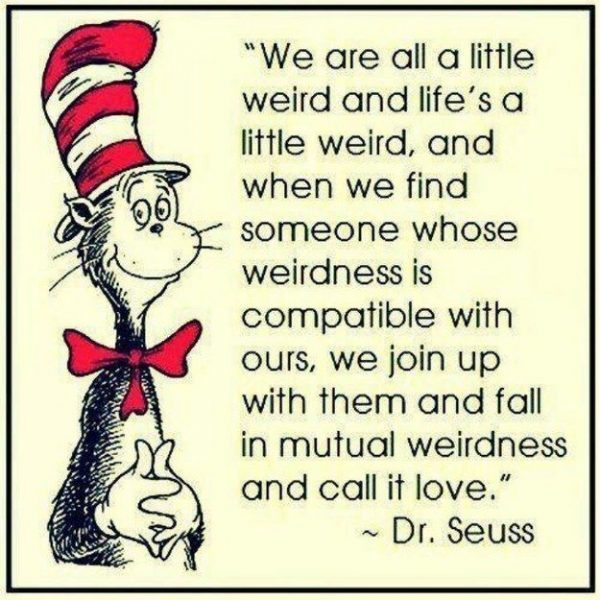 Dr Seuss Quotes we are all a little weird and life's a little weird
