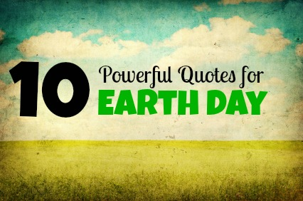 Earth Day Quotes 10 powerful quotes for earth day