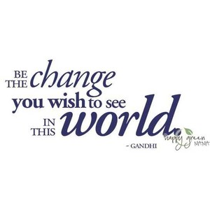 Earth Day Quotes be the change you wish to see in this world