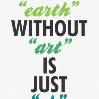 Earth Day Quotes earth without art is just
