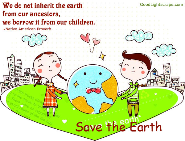 Earth Day Quotes we do not inherit