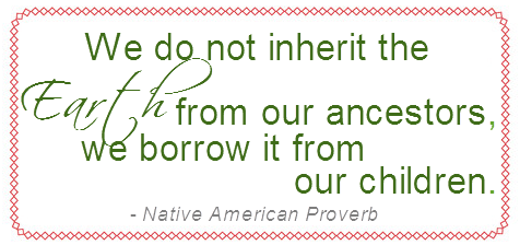 Earth Day Quotes we do not inherit the earth from our ancestors we borrow it from