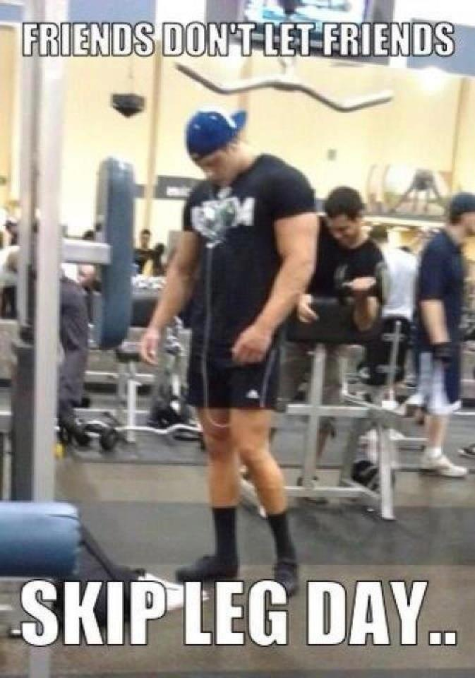 Friends don't let friends skip leg day Weightlifting Memes